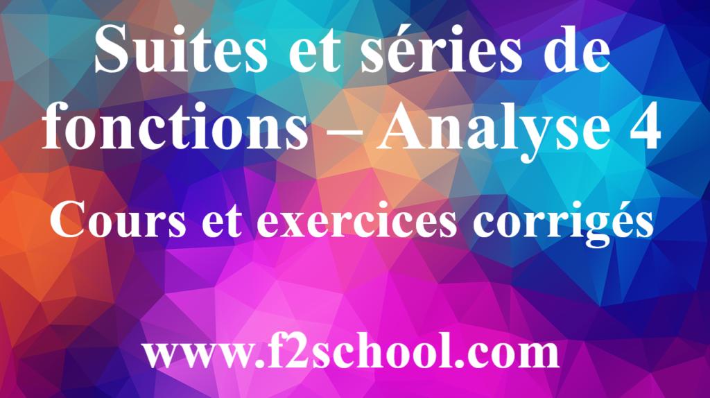 Suites et séries de fonctions – Analyse 4 : Cours et exercices corrigés