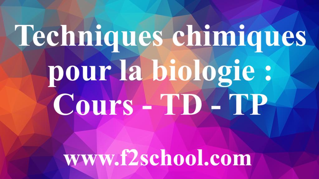 Techniques chimiques pour la biologie : Cours - TD - TP