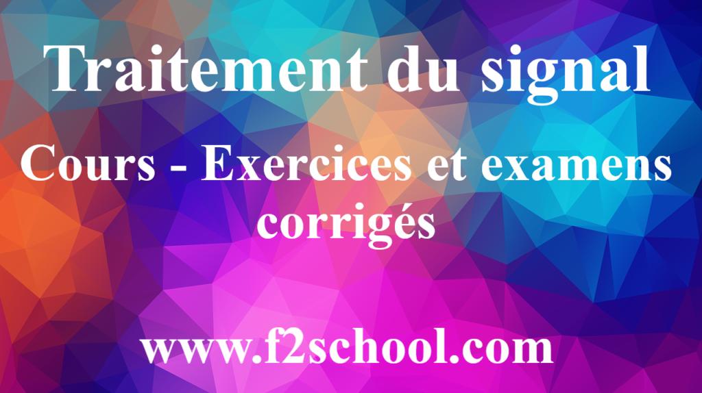 Traitement du signal : cours - Exercices et examens ...