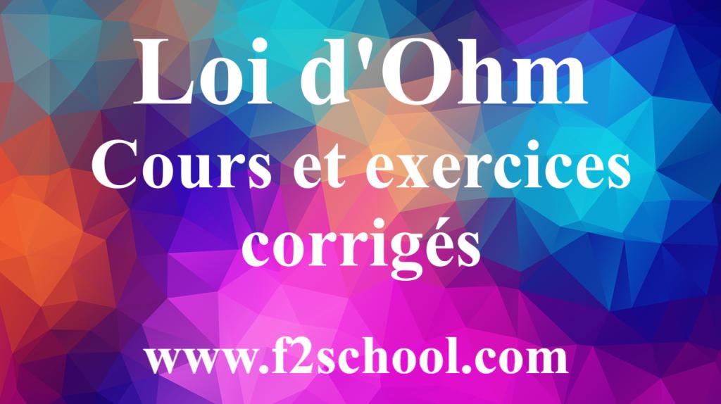 Loi d'Ohm -Cours et exercices corrigés