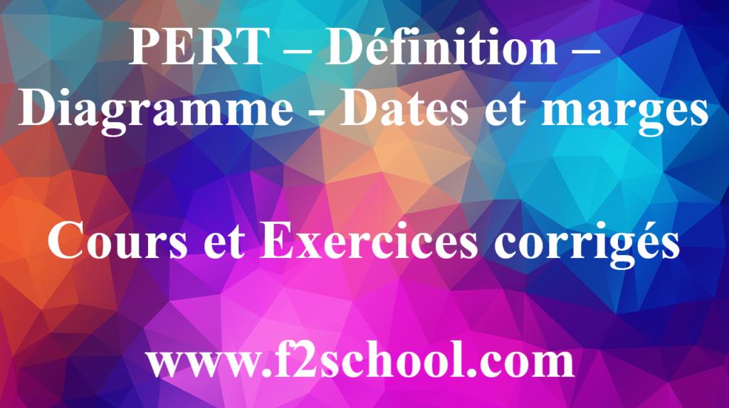 PERT – Définition –Diagramme - Dates et marges : Cours et Exercices corrigés