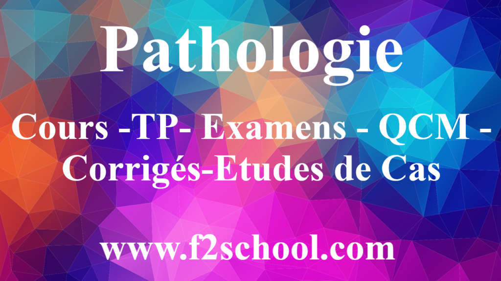 Pathologie - Cours -TP-Examens-QCM-Corrigés-Etudes de Cas