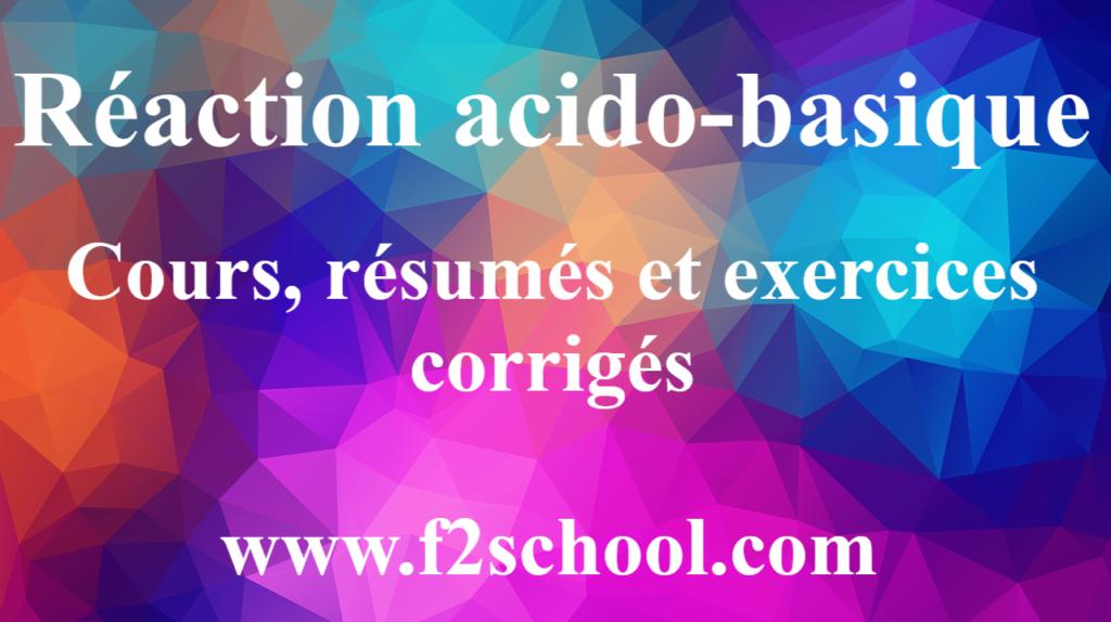 Réaction acido-basique : Cours, résumés et exercices corrigés