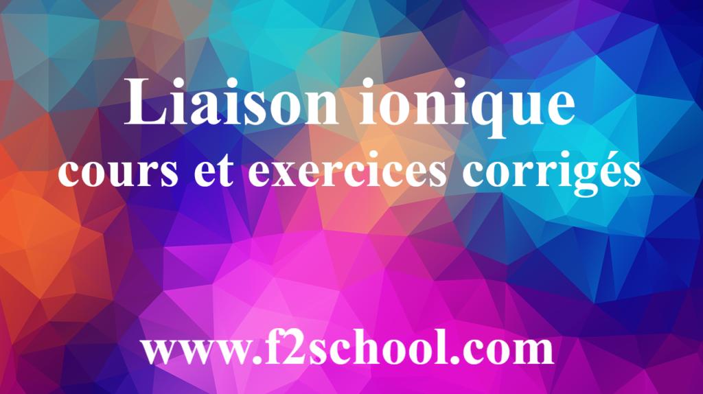 Liaison ionique cours et exercices corrigés