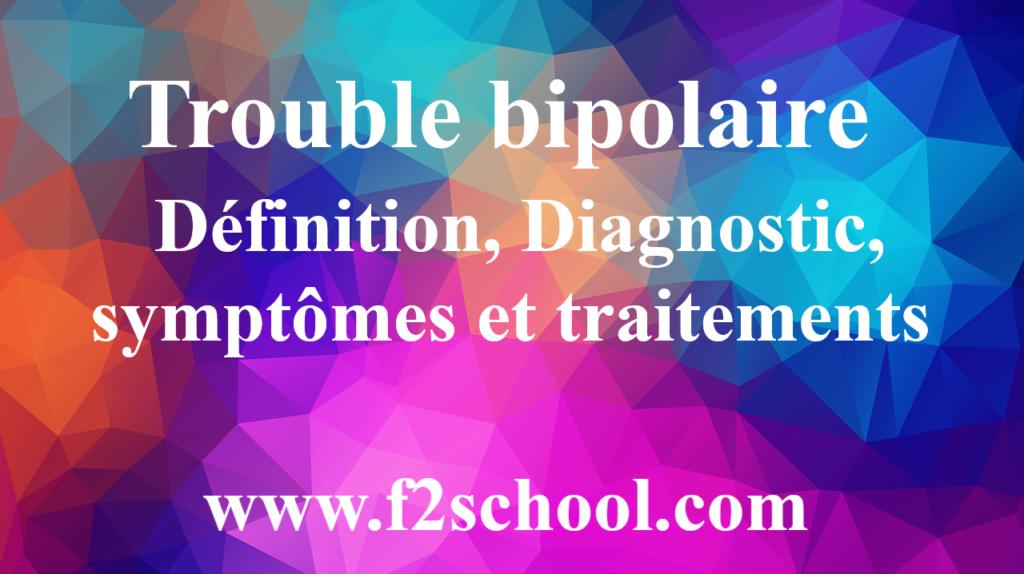 Trouble bipolaire - Définition, Diagnostic, symptômes et traitements