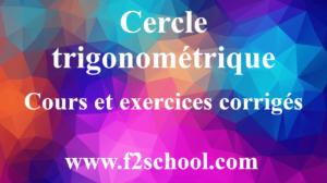 Cercle trigonométrique - Cours et exercices corrigés