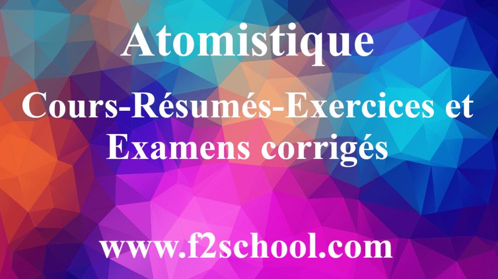 Atomistique - Cours-Résumés-Exercices et Examens corrigés