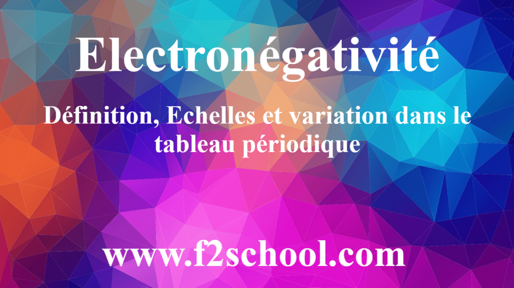 électronégativité : Définition, Echelles et variation dans le tableau périodique